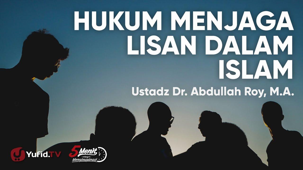 Hukum Menjaga Lisan dalam Islam - Ustadz Abdullah Roy