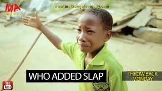 WHO ADDED SLAP (Mark Angel Comedy) (Throw Back Monday)