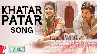 Khatar Patar Song | Sui Dhaaga | Anushka Sharma, Varun Dhawan | Papon | Anu Malik | Varun Grover