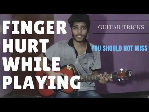 Fingers hurt while playing guitar? Try these tricks