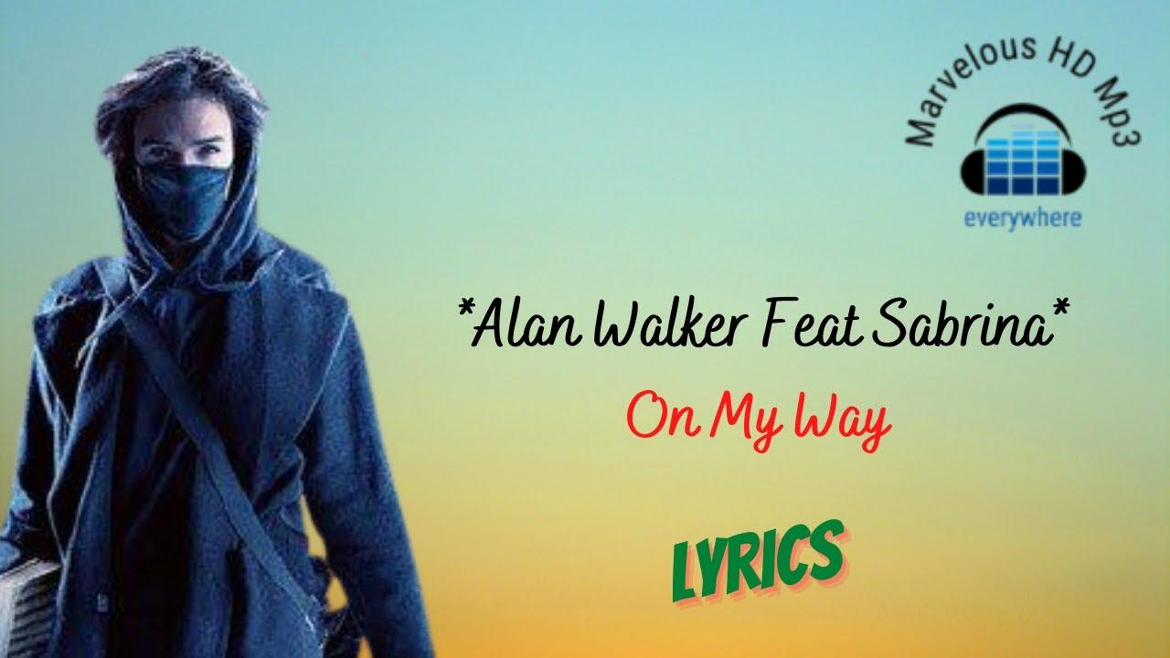 Alan Walker Feat Sabrina - On My Way Lirik | On My Way - Alan Walker Feat Sabrina Lyrics
