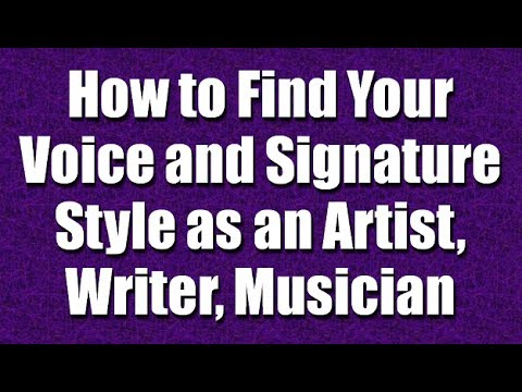 How to Find Your Voice and Signature Style as an Artist, Musician, Writer - Part 3