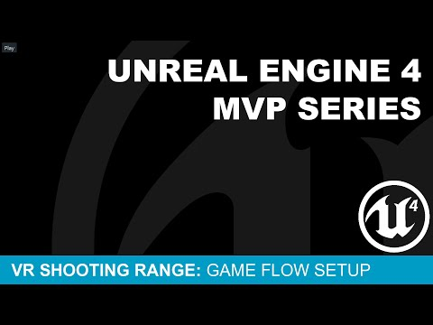 MVP VR Shooting Gallery #14 - Game Flow Setup ( UE4 )