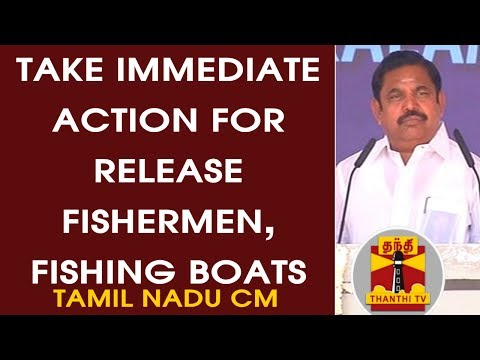 Take Immediate Action for Release TN Fishermen and Fishing Boats from SL - TN CM to PM Modi
