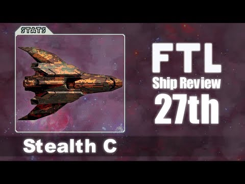 FTL Ship Reviews: 27th - The Stealth C