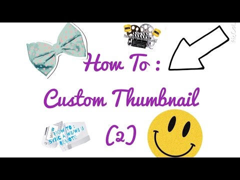 How To : Custom Thumbnail (2)
