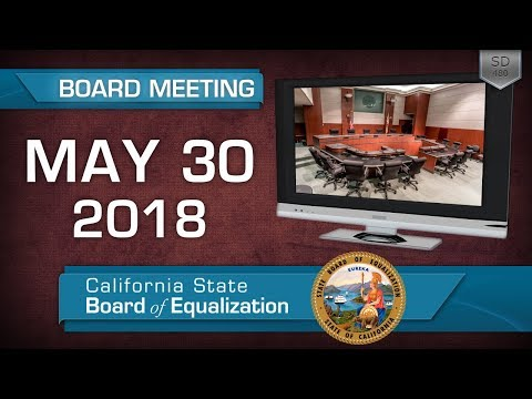May 30, 2018 California State Board of Equalization Board Meeting