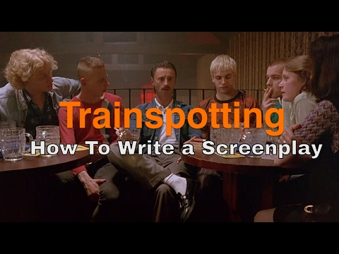 How To Write a Screenplay: Trainspotting - Why We Still Care After 20 Years?