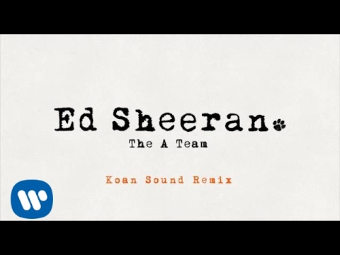 Ed Sheeran - The A Team (Koan Sound Remix) [Official]
