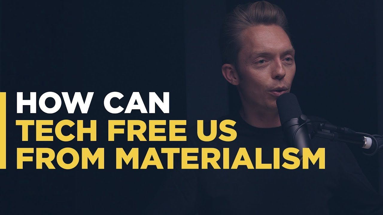 How can tech free us from materialism?