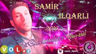 Samir ilqarli   Qadanalim 2016 Disco Klub