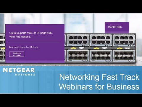 Networking Fast Track: Modular 10G Ethernet Switch | NETGEAR Webinars for Business