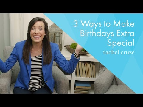 3 Ways to Make Birthdays Extra Special