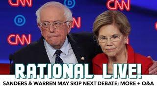 Sanders & Warren May Skip Next Debate; More + Q&A | Rational Live!