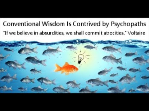 Conventional Wisdom Is Contrived by Psychopaths