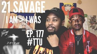 EPISODE 177: 21 Savage - i am (greater than) i was ALBUM REACTION