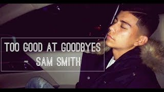 Top 5 Best Covers Of Too Good At Goodbyes- Sam Smith   Cover Slife   * Read Description *