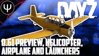 DayZ Standalone — 0.61 Preview — Helicopter, Airplane, Launchers and More!!