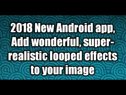 2018 New Android app, Add wonderful, super-realistic looped effects to your image,TechnicalFunTime!!