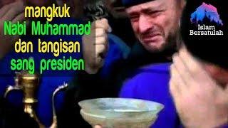 Mangkuk Nabi Muhammad dan tangisan sang Presiden 😭