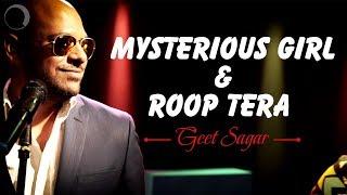 Mysterious Girl & Roop Tera Mashup| Geet Sagar