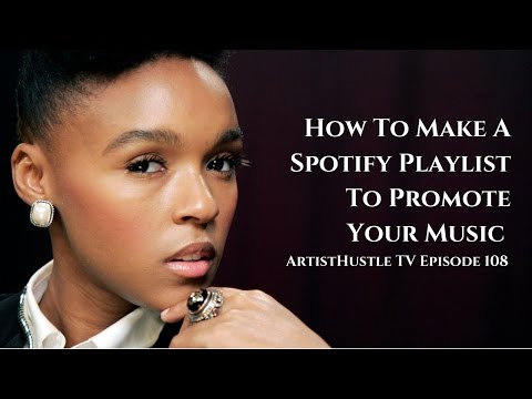 How To Create A Playlist On Spotify To Promote Your Music   ArtistHustle TV Episode 108