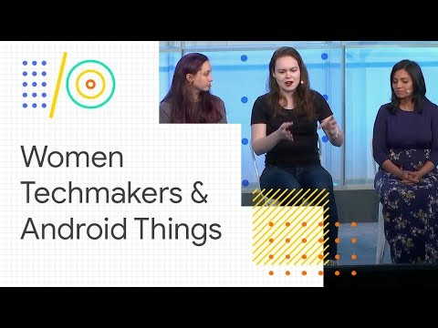Women Techmakers panel: experiences developing on Android Things (Google I/O '18)