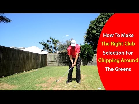 How to Make the Right Club Selection for Chipping Around the Greens