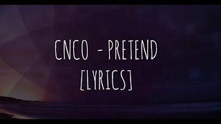 CNCO - Pretend (LYRICS/LETRA)