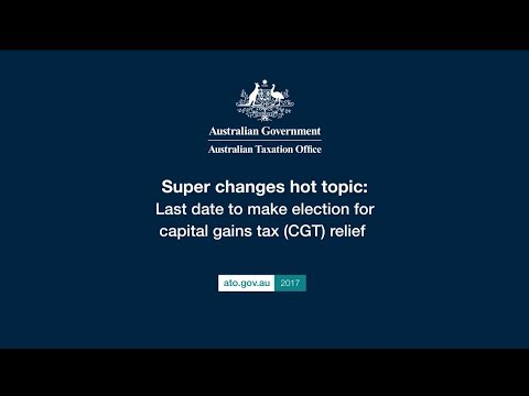 Super changes hot topic - Last date to make election for capital gains tax (CGT) relief