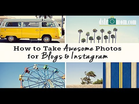 How To Take Awesome Photos for Blogs & Instagram - DSLR Mom