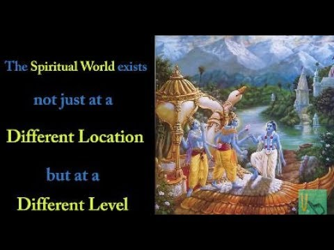 The spiritual world exists not just at a different location but at a different level Gita 08.20