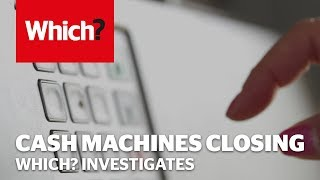 Hundreds of cash machines closing monthly - Which? Investigates
