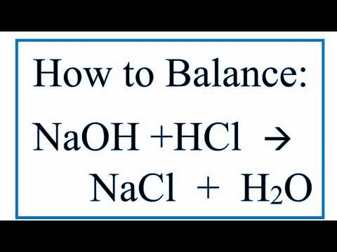 How to Balance NaOH + HCl = NaCl + H2O (Sodium Hydroxide Plus Hydrochloric Acid)