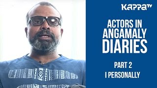 Chemban Vinod about Angamaly Diaries(Part 2) - I Personally - Kappa TV