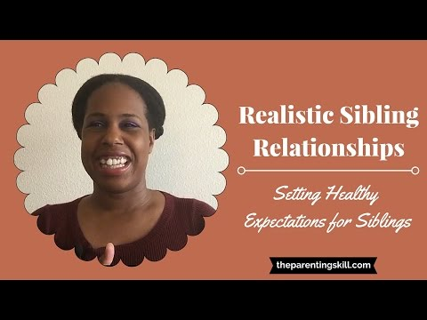 Realistic Sibling Relationships: Setting Healthy Expectations for Siblings