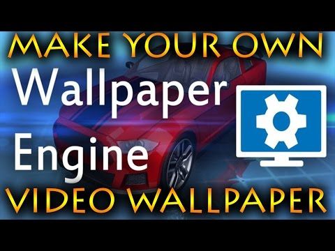 Wallpaper Engine How To Make Video Wallpapers WINDOWS ONLY!