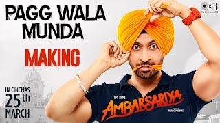 Pagg Wala Munda Song Making - Ambarsariya Behind the Scene | Diljit Dosanjh, Navneet, Monica, Lauren
