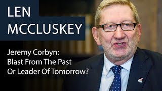 Len McCluskey | Jeremy Corbyn: Blast From The Past Or Leader Of Tomorrow? | Oxford Union