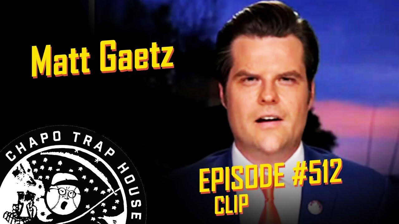 Matt Gaetz   Chapo Trap House   Episode 512 CLIP