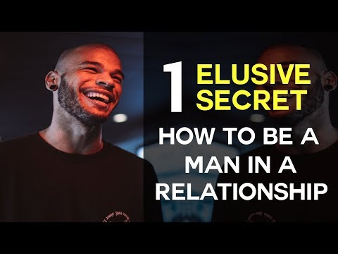 1 Elusive Secret to How To Be A Man In Relationship