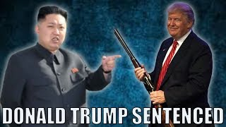 North Korea Has Sentenced Donald Trump