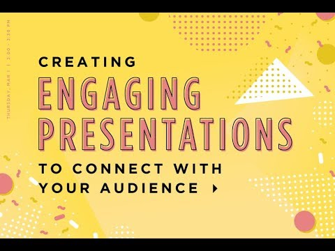 Creating Engaging Presentations to Connect with Your Audience