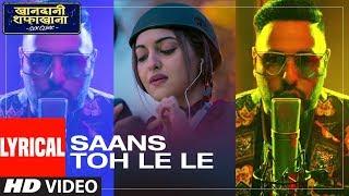 Lyrical: Saans Toh Le Le   Khandaani Shafakhana   Sonakshi Sinha   Varun S,Priyansh J, Badshah, Rico