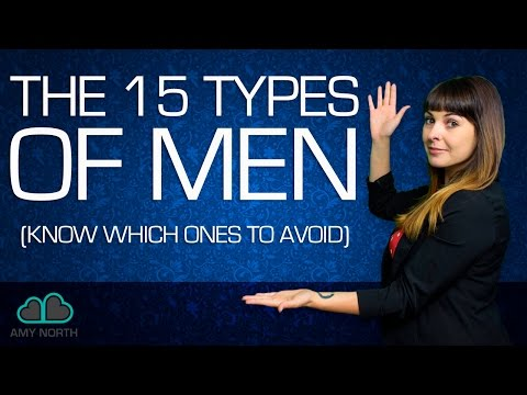 The 15 Types of Men (Which Ones to AVOID LIKE THE PLAGUE!)