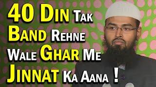 40 Din Agar Ghar Band Ho To Kya Waha Jinnat Aajate Hai By Adv. Faiz Syed