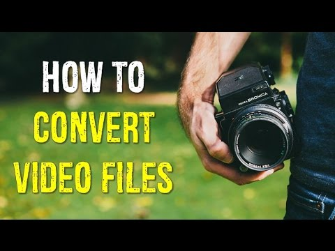 How To Convert Video Files