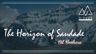 The Horizon of Saudade | Dil Bechara | MirrorTraveller