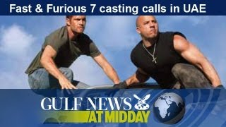 Fast & Furious 7 casting calls in UAE - GN Midday Monday July 15 2013