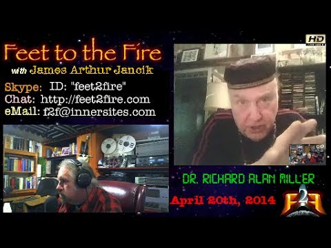 Feet to the Fire Interview with Dr. Richard Alan Miller 04-20-2014
